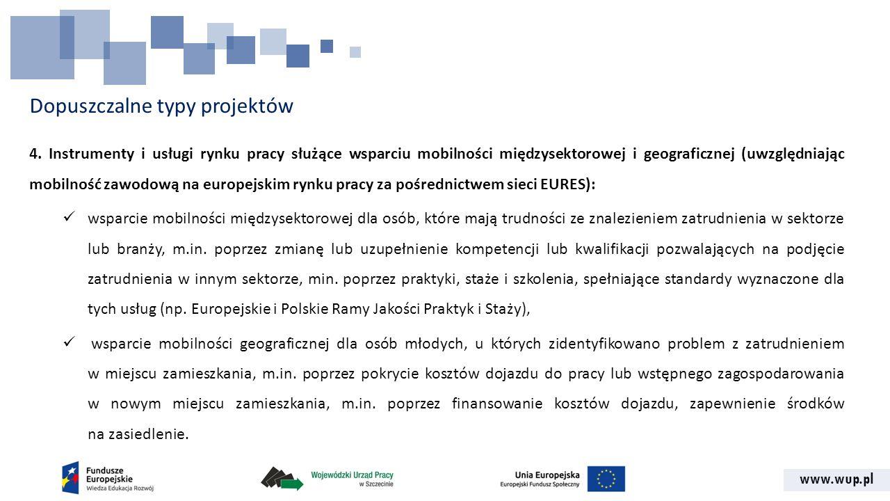 www.wup.pl Dopuszczalne typy projektów 4. Instrumenty i usługi rynku pracy służące wsparciu mobilności międzysektorowej i geograficznej (uwzględniając