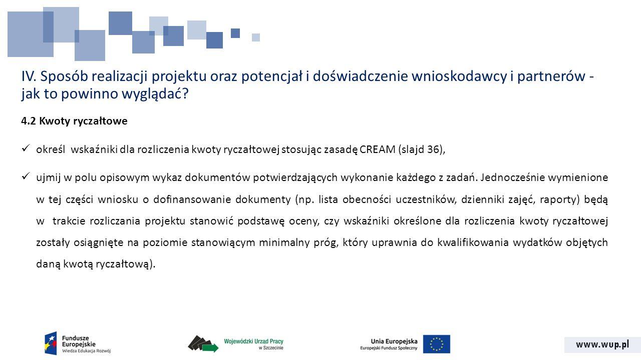 www.wup.pl IV. Sposób realizacji projektu oraz potencjał i doświadczenie wnioskodawcy i partnerów - jak to powinno wyglądać? 4.2 Kwoty ryczałtowe okre