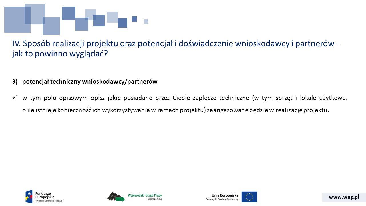 www.wup.pl IV. Sposób realizacji projektu oraz potencjał i doświadczenie wnioskodawcy i partnerów - jak to powinno wyglądać? 3)potencjał techniczny wn