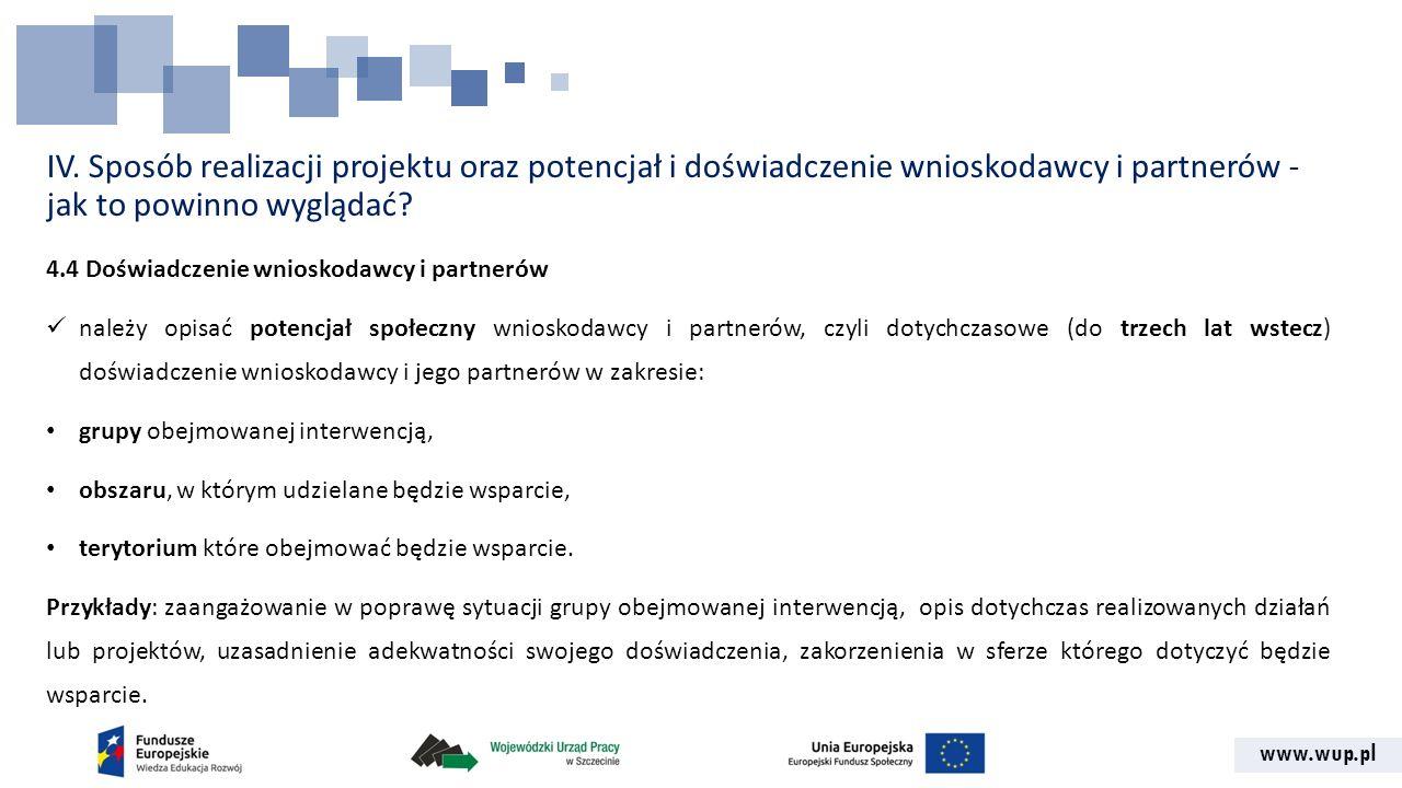 www.wup.pl IV. Sposób realizacji projektu oraz potencjał i doświadczenie wnioskodawcy i partnerów - jak to powinno wyglądać? 4.4 Doświadczenie wniosko