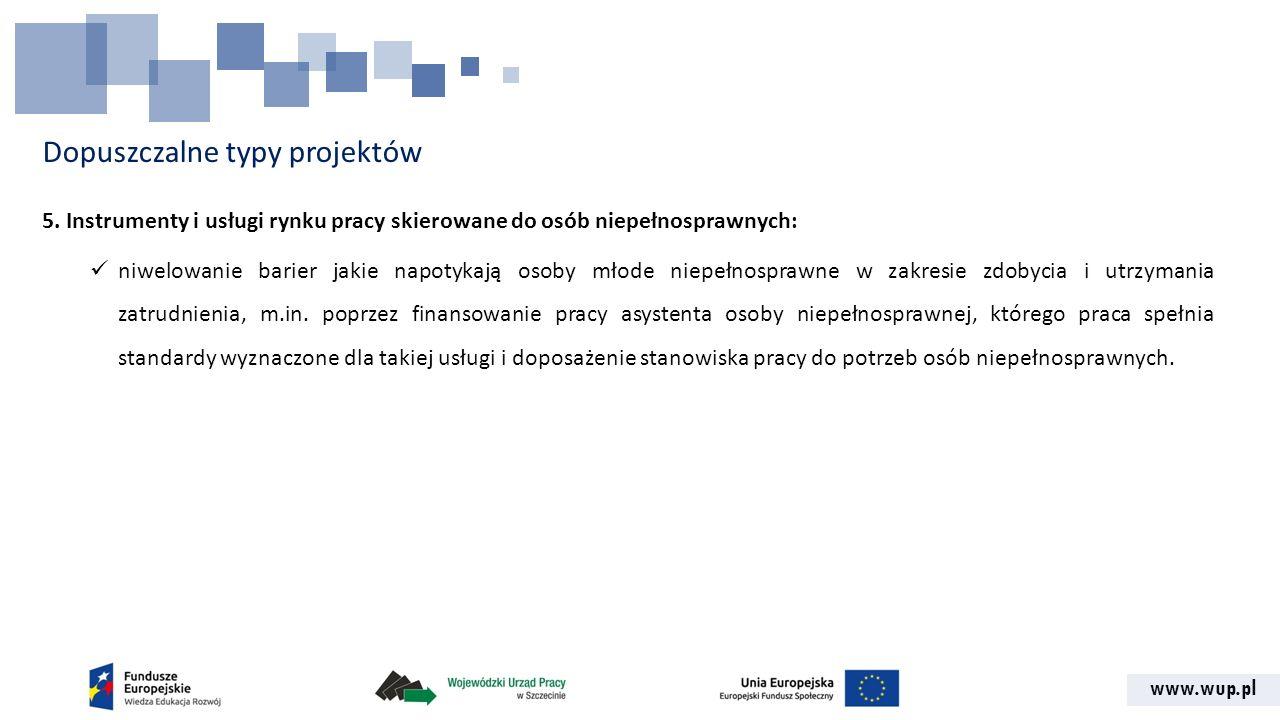 www.wup.pl Dopuszczalne typy projektów 5. Instrumenty i usługi rynku pracy skierowane do osób niepełnosprawnych: niwelowanie barier jakie napotykają o