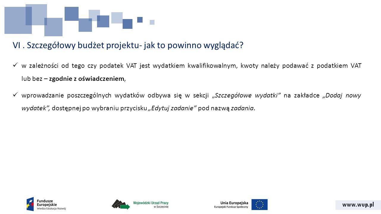 www.wup.pl VI. Szczegółowy budżet projektu- jak to powinno wyglądać? w zależności od tego czy podatek VAT jest wydatkiem kwalifikowalnym, kwoty należy