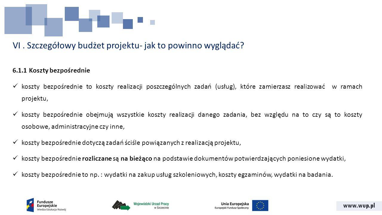 www.wup.pl VI. Szczegółowy budżet projektu- jak to powinno wyglądać? 6.1.1 Koszty bezpośrednie koszty bezpośrednie to koszty realizacji poszczególnych