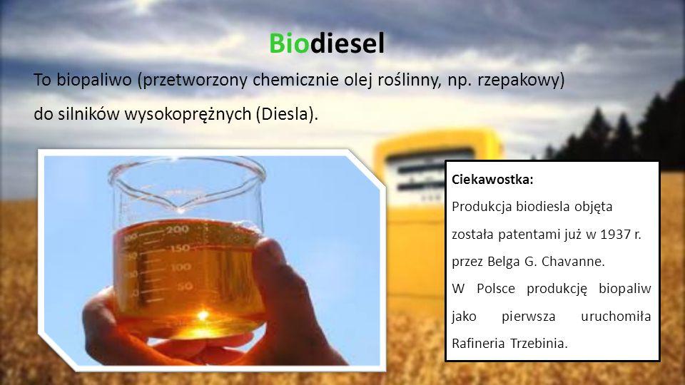 Biodiesel To biopaliwo (przetworzony chemicznie olej roślinny, np. rzepakowy) do silników wysokoprężnych (Diesla). Ciekawostka: Produkcja biodiesla ob