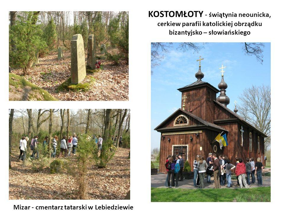 Mizar - cmentarz tatarski w Lebiedziewie KOSTOMŁOTY - świątynia neounicka, cerkiew parafii katolickiej obrządku bizantyjsko – słowiańskiego