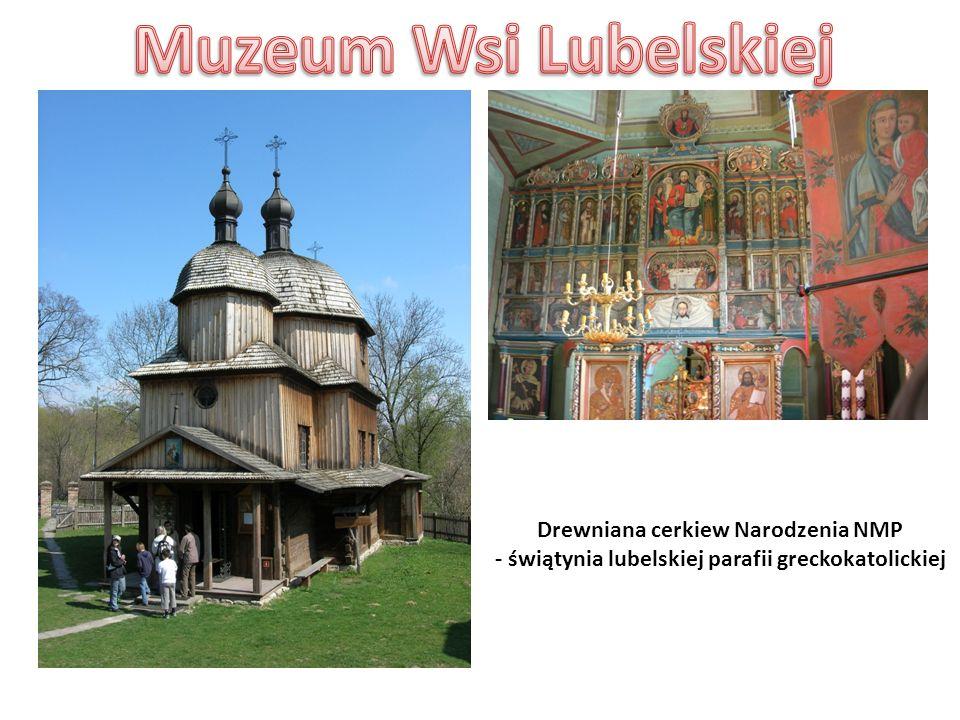 Drewniana cerkiew Narodzenia NMP - świątynia lubelskiej parafii greckokatolickiej