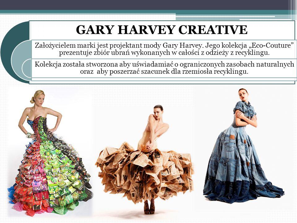 """GARY HARVEY CREATIVE Założycielem marki jest projektant mody Gary Harvey. Jego kolekcja """"Eco-Couture"""" prezentuje zbiór ubrań wykonanych w całości z od"""