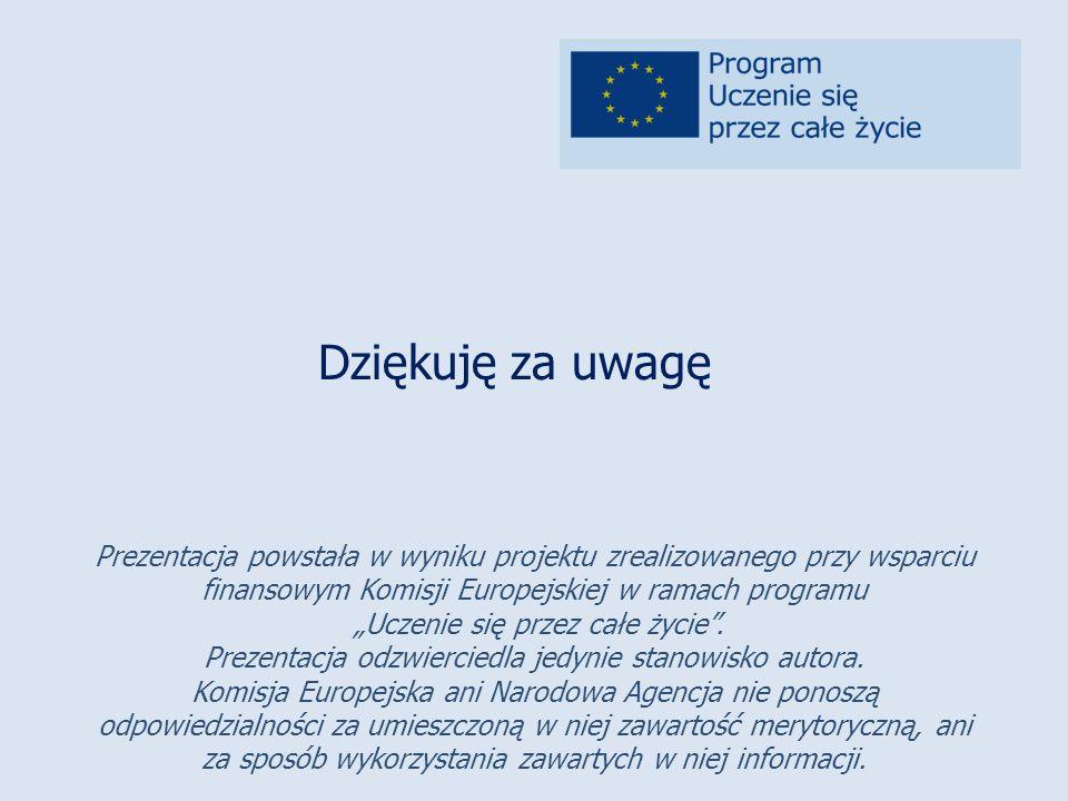 """Dziękuję za uwagę Prezentacja powstała w wyniku projektu zrealizowanego przy wsparciu finansowym Komisji Europejskiej w ramach programu """"Uczenie się przez całe życie ."""