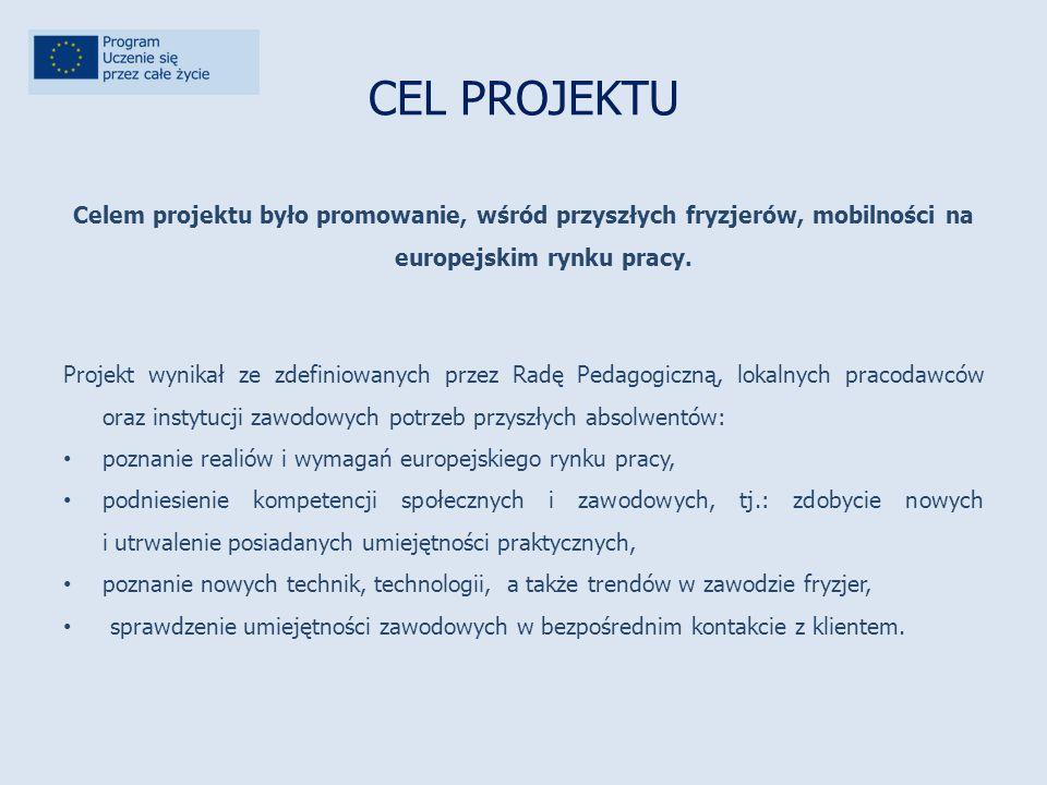 CEL PROJEKTU Celem projektu było promowanie, wśród przyszłych fryzjerów, mobilności na europejskim rynku pracy.