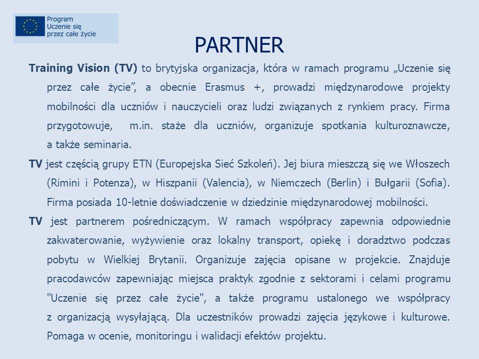 """PARTNER Training Vision (TV) to brytyjska organizacja, która w ramach programu """"Uczenie się przez całe życie , a obecnie Erasmus +, prowadzi międzynarodowe projekty mobilności dla uczniów i nauczycieli oraz ludzi związanych z rynkiem pracy."""