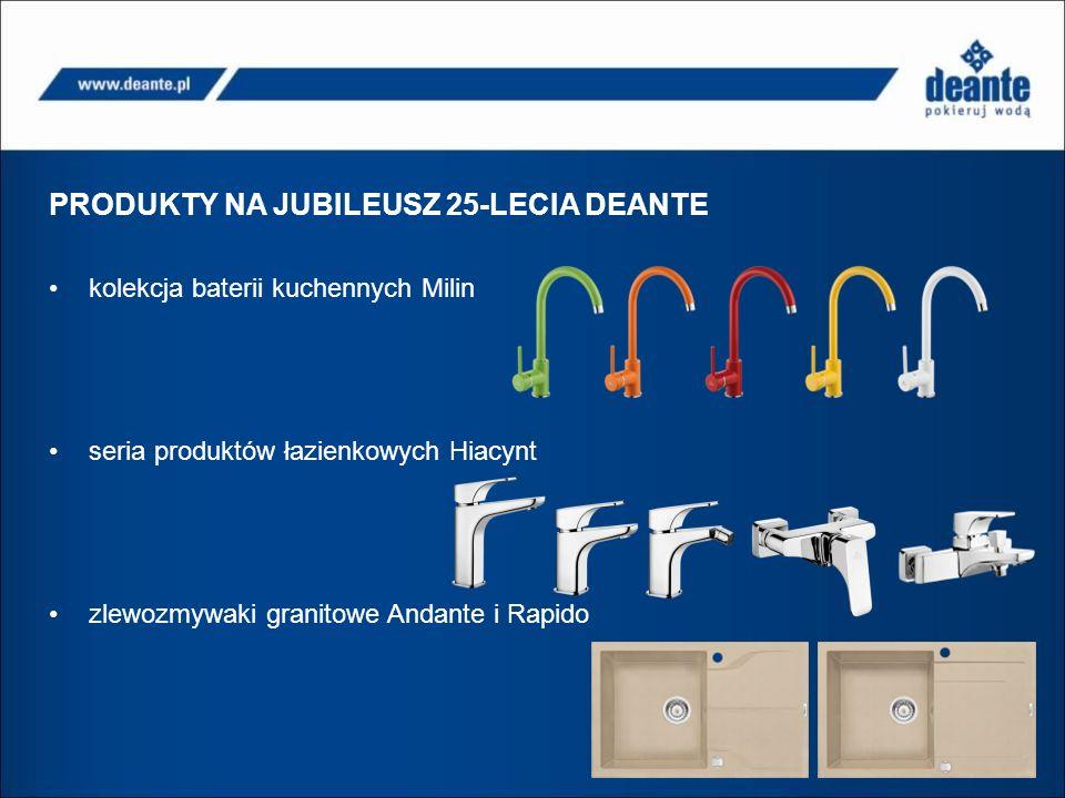 PRODUKTY NA JUBILEUSZ 25-LECIA DEANTE kolekcja baterii kuchennych Milin seria produktów łazienkowych Hiacynt zlewozmywaki granitowe Andante i Rapido