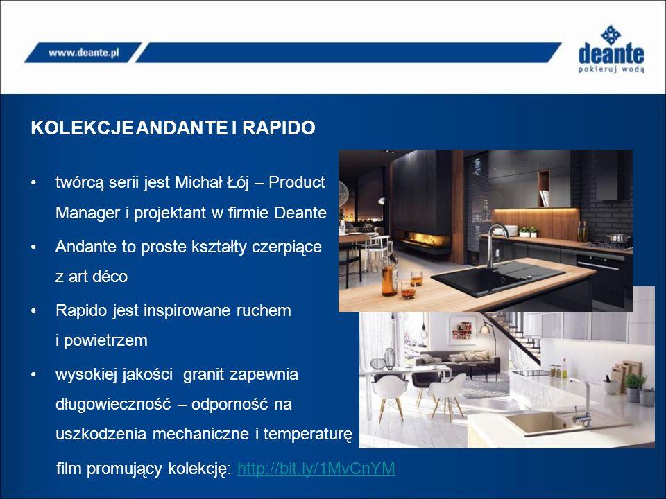 KOLEKCJE ANDANTE I RAPIDO twórcą serii jest Michał Łój – Product Manager i projektant w firmie Deante Andante to proste kształty czerpiące z art déco Rapido jest inspirowane ruchem i powietrzem wysokiej jakości granit zapewnia długowieczność – odporność na uszkodzenia mechaniczne i temperaturę film promujący kolekcję: http://bit.ly/1MvCnYMhttp://bit.ly/1MvCnYM