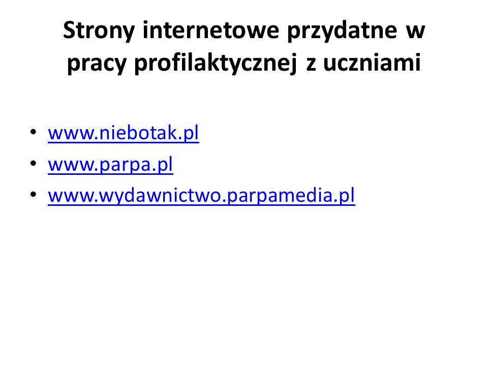 Strony internetowe przydatne w pracy profilaktycznej z uczniami www.niebotak.pl www.parpa.pl www.wydawnictwo.parpamedia.pl