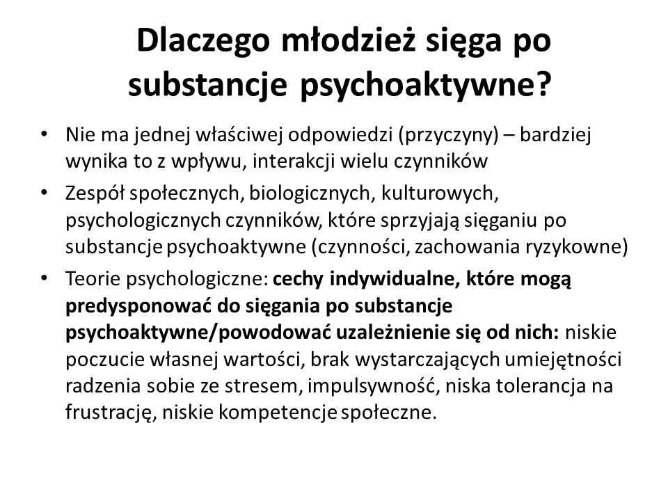 Picie alkoholu, używanie substancji psychoaktywnych może zaspokajać wiele istotnych potrzeb Może służyć jako mechanizm radzenia sobie z przykrymi stanami emocjonalnymi i przeżyciami Jako środek wzmacniający przyjemne doznania