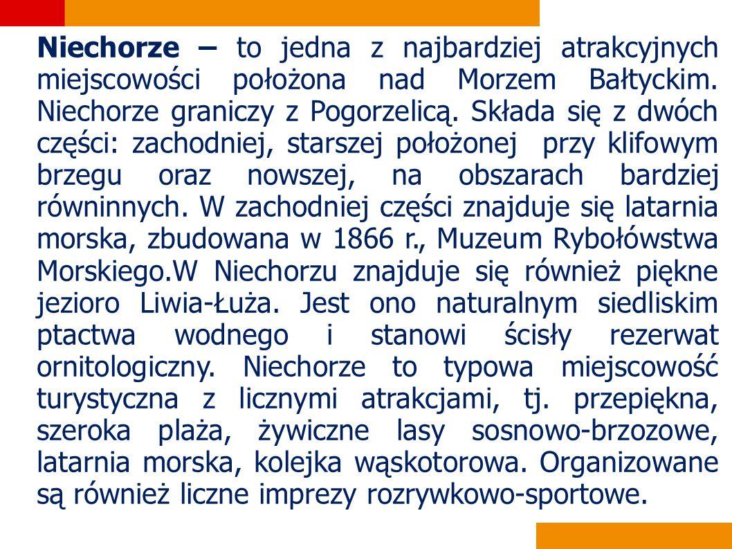 Niechorze – to jedna z najbardziej atrakcyjnych miejscowości położona nad Morzem Bałtyckim. Niechorze graniczy z Pogorzelicą. Składa się z dwóch częśc