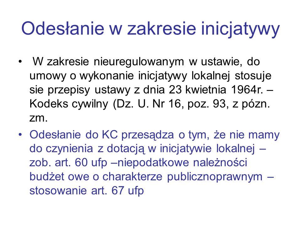 Odesłanie w zakresie inicjatywy W zakresie nieuregulowanym w ustawie, do umowy o wykonanie inicjatywy lokalnej stosuje sie przepisy ustawy z dnia 23 k
