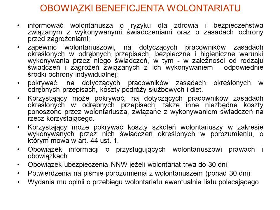 OBOWIĄZKI BENEFICJENTA WOLONTARIATU informować wolontariusza o ryzyku dla zdrowia i bezpieczeństwa związanym z wykonywanymi świadczeniami oraz o zasad