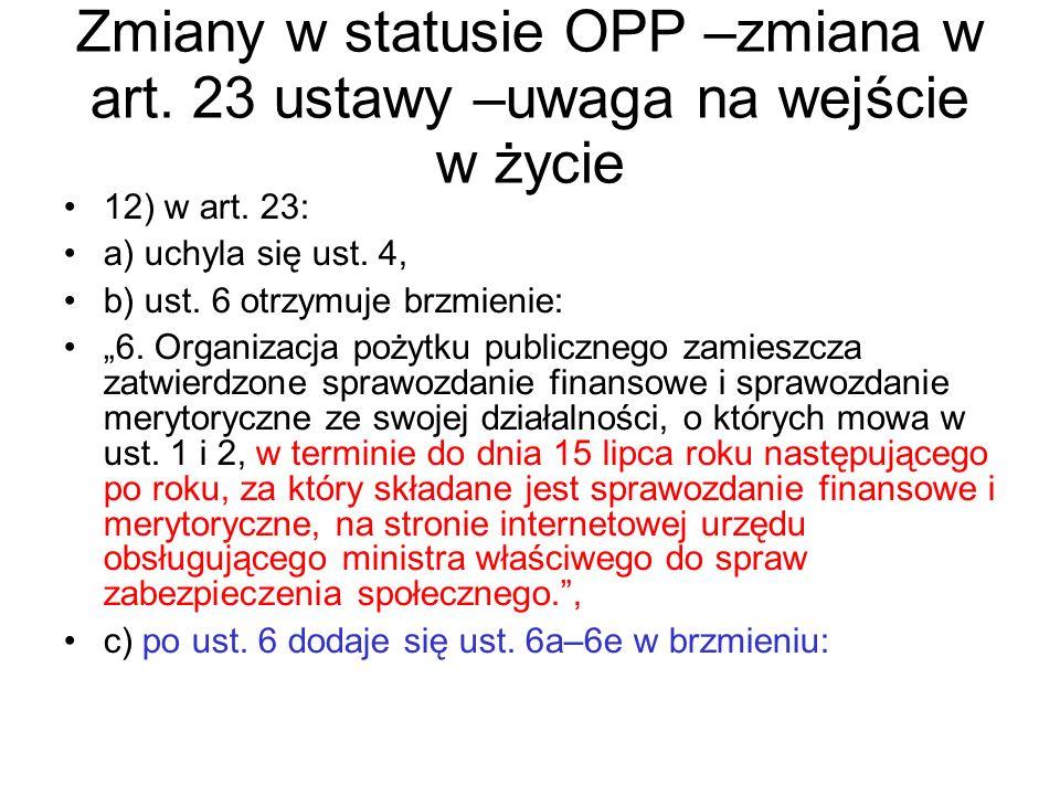 """Zmiany w statusie OPP –zmiana w art. 23 ustawy –uwaga na wejście w życie 12) w art. 23: a) uchyla się ust. 4, b) ust. 6 otrzymuje brzmienie: """"6. Organ"""