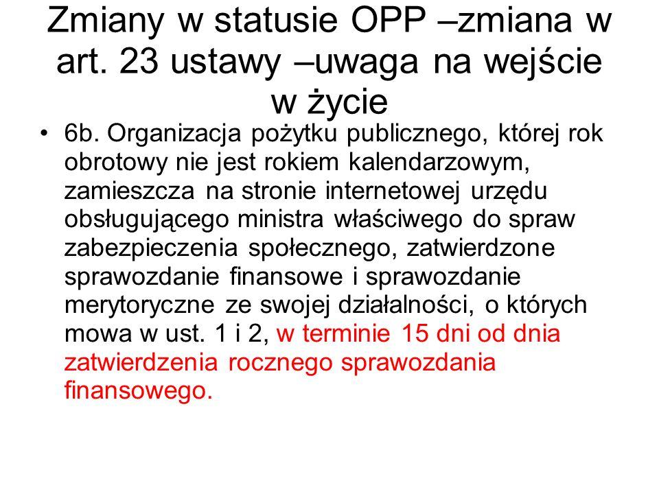 Zmiany w statusie OPP –zmiana w art. 23 ustawy –uwaga na wejście w życie 6b. Organizacja pożytku publicznego, której rok obrotowy nie jest rokiem kale