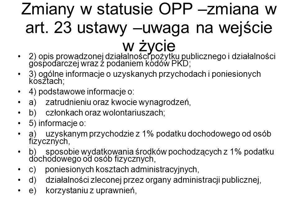 Zmiany w statusie OPP –zmiana w art. 23 ustawy –uwaga na wejście w życie 2) opis prowadzonej działalności pożytku publicznego i działalności gospodarc