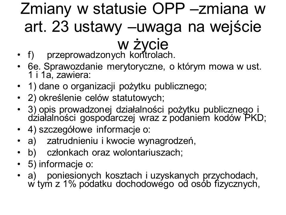 Zmiany w statusie OPP –zmiana w art. 23 ustawy –uwaga na wejście w życie f) przeprowadzonych kontrolach. 6e. Sprawozdanie merytoryczne, o którym mowa