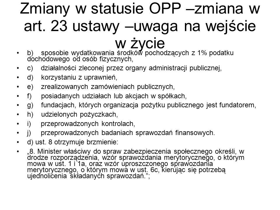 Zmiany w statusie OPP –zmiana w art. 23 ustawy –uwaga na wejście w życie b) sposobie wydatkowania środków pochodzących z 1% podatku dochodowego od osó