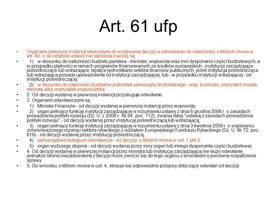 Art. 61 ufp Organami pierwszej instancji właściwymi do wydawania decyzji w odniesieniu do należności, o których mowa w art. 60, o ile odrębne ustawy n