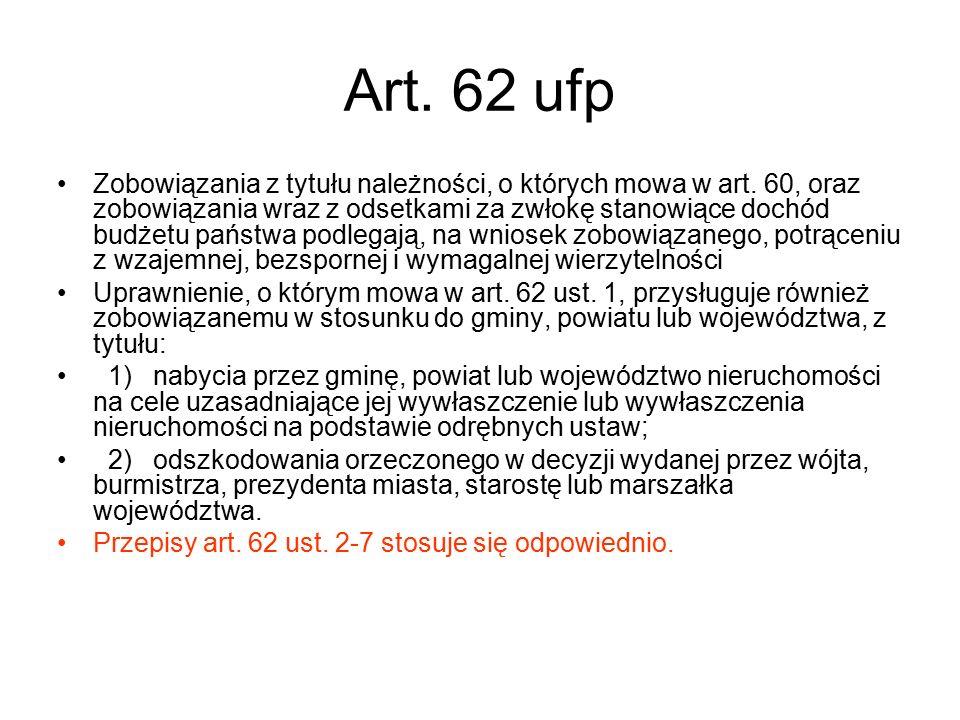 Art. 62 ufp Zobowiązania z tytułu należności, o których mowa w art. 60, oraz zobowiązania wraz z odsetkami za zwłokę stanowiące dochód budżetu państwa