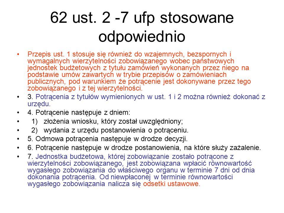 62 ust. 2 -7 ufp stosowane odpowiednio Przepis ust. 1 stosuje się również do wzajemnych, bezspornych i wymagalnych wierzytelności zobowiązanego wobec