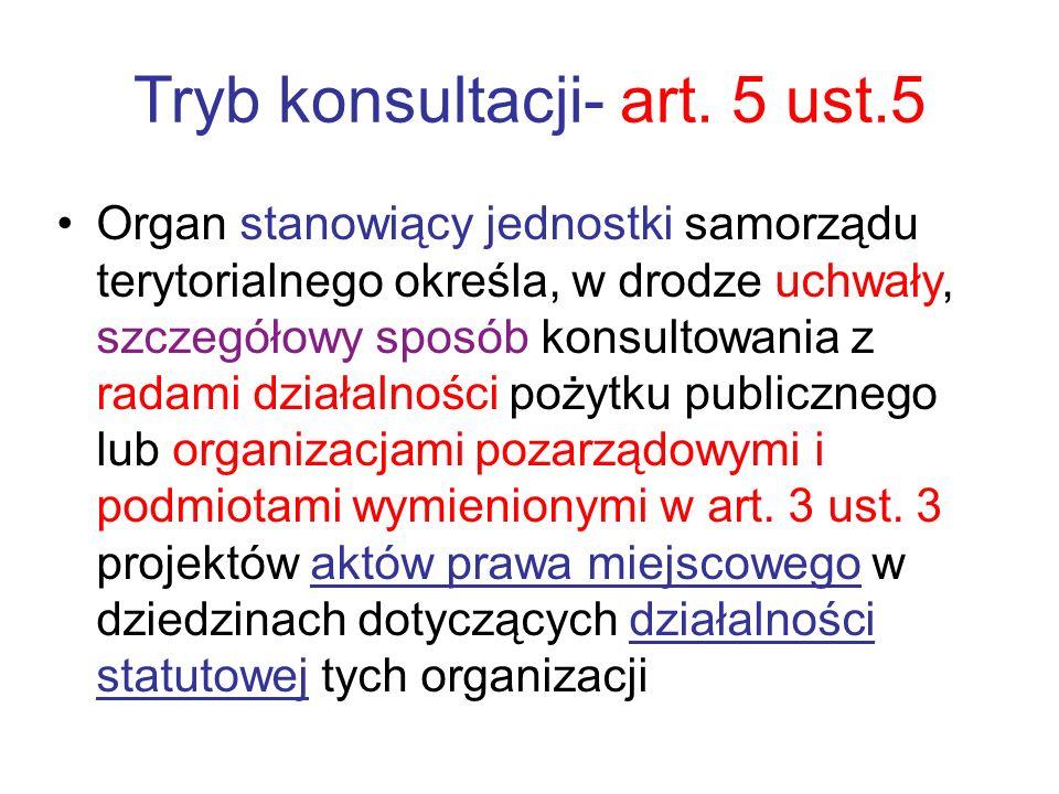 Tryb konsultacji- art. 5 ust.5 Organ stanowiący jednostki samorządu terytorialnego określa, w drodze uchwały, szczegółowy sposób konsultowania z radam