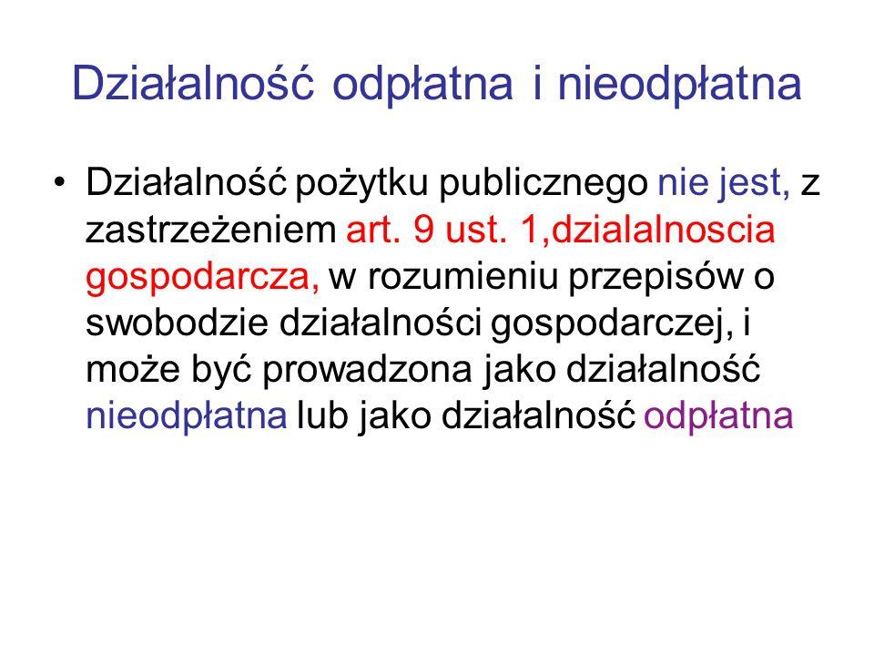 Działalność odpłatna i nieodpłatna Działalność pożytku publicznego nie jest, z zastrzeżeniem art. 9 ust. 1,dzialalnoscia gospodarcza, w rozumieniu prz