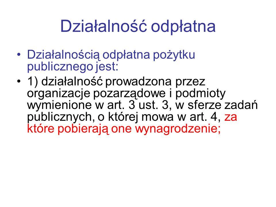 Działalność odpłatna Działalnością odpłatna pożytku publicznego jest: 1) działalność prowadzona przez organizacje pozarządowe i podmioty wymienione w