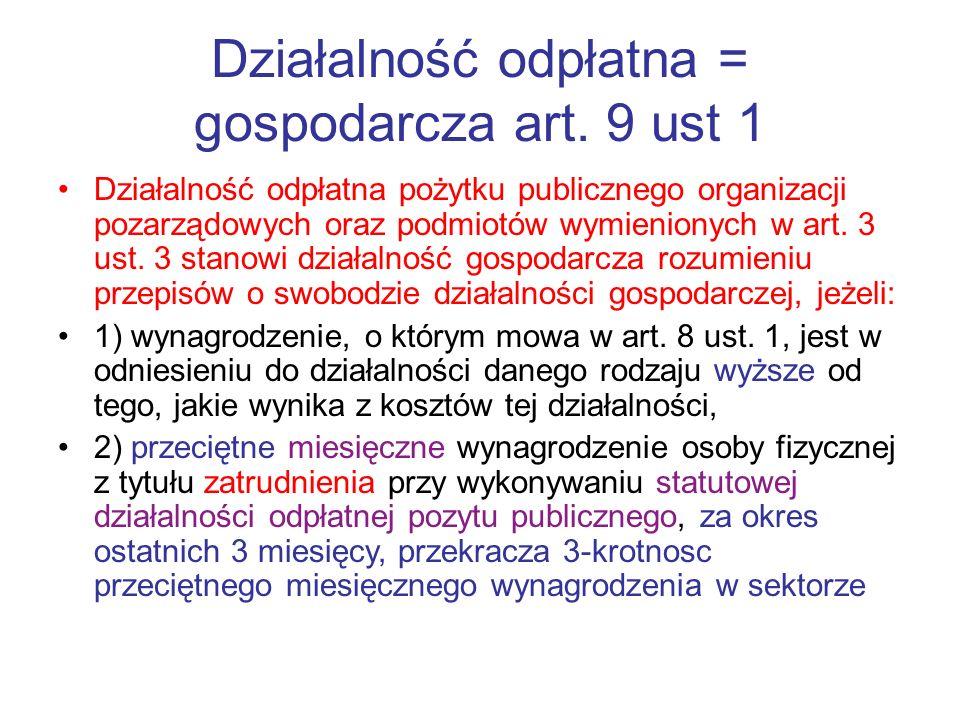 Działalność odpłatna = gospodarcza art. 9 ust 1 Działalność odpłatna pożytku publicznego organizacji pozarządowych oraz podmiotów wymienionych w art.