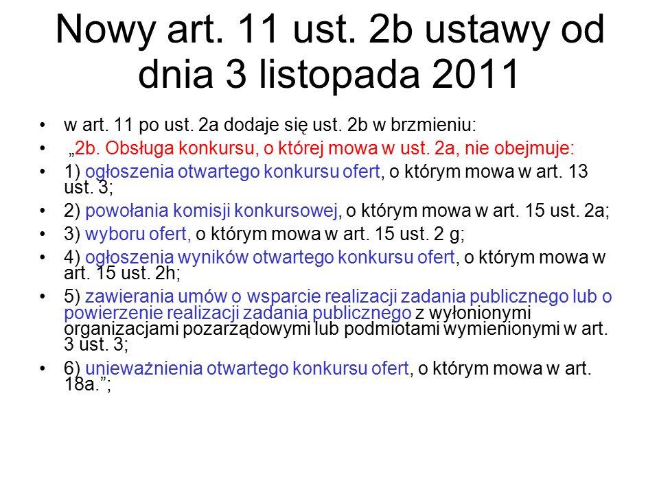 """Nowy art. 11 ust. 2b ustawy od dnia 3 listopada 2011 w art. 11 po ust. 2a dodaje się ust. 2b w brzmieniu: """"2b. Obsługa konkursu, o której mowa w ust."""