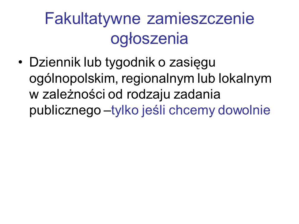 Fakultatywne zamieszczenie ogłoszenia Dziennik lub tygodnik o zasięgu ogólnopolskim, regionalnym lub lokalnym w zależności od rodzaju zadania publiczn