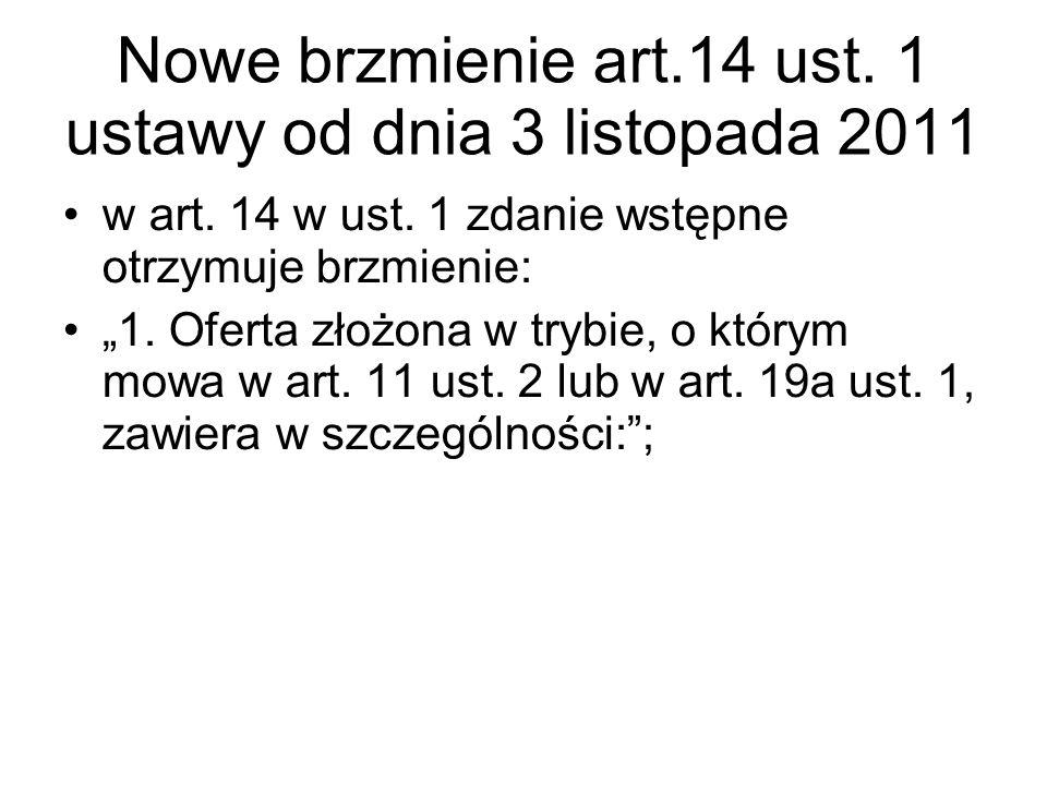 """Nowe brzmienie art.14 ust. 1 ustawy od dnia 3 listopada 2011 w art. 14 w ust. 1 zdanie wstępne otrzymuje brzmienie: """"1. Oferta złożona w trybie, o któ"""