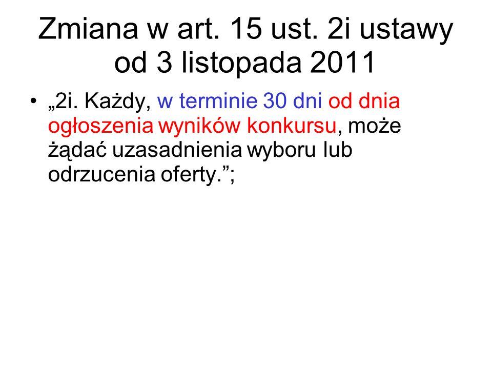 """Zmiana w art. 15 ust. 2i ustawy od 3 listopada 2011 """"2i. Każdy, w terminie 30 dni od dnia ogłoszenia wyników konkursu, może żądać uzasadnienia wyboru"""