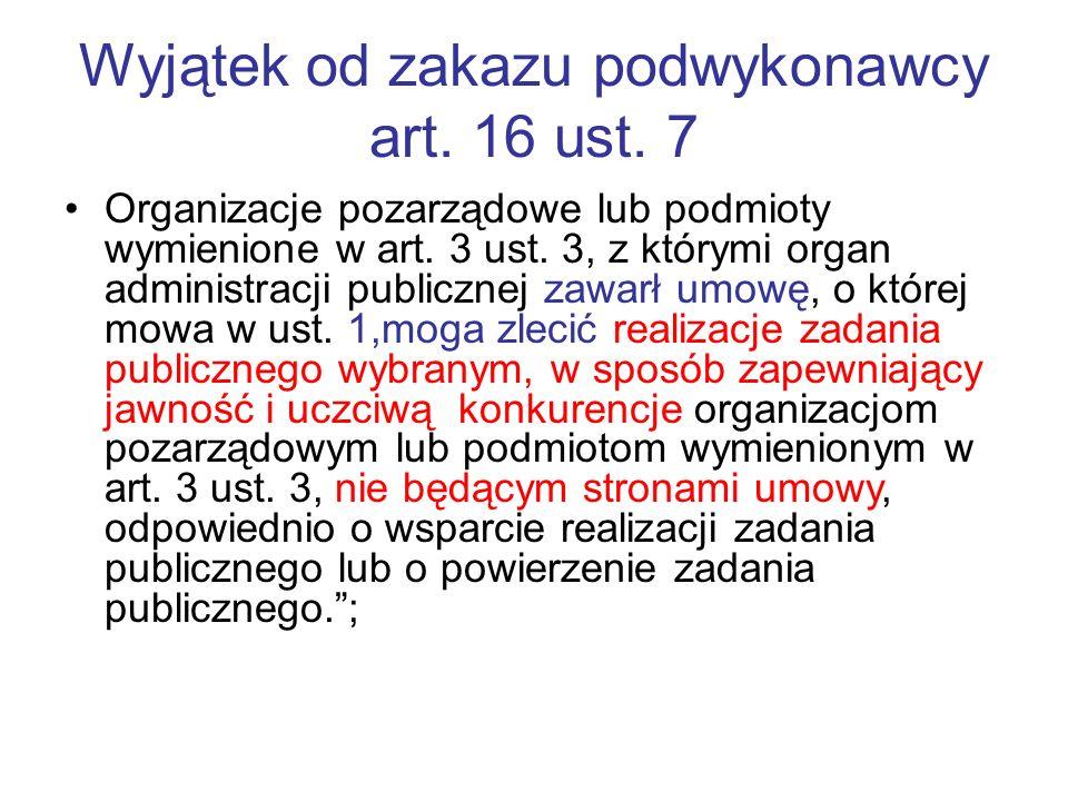Wyjątek od zakazu podwykonawcy art. 16 ust. 7 Organizacje pozarządowe lub podmioty wymienione w art. 3 ust. 3, z którymi organ administracji publiczne