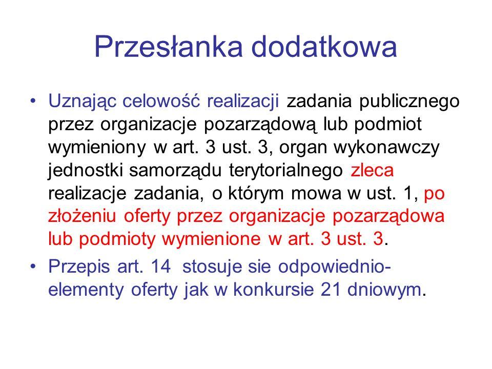 Przesłanka dodatkowa Uznając celowość realizacji zadania publicznego przez organizacje pozarządową lub podmiot wymieniony w art. 3 ust. 3, organ wykon