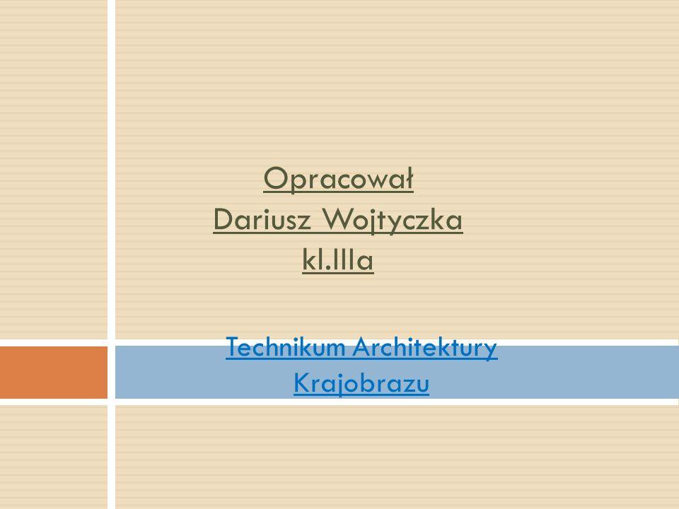 Technikum Architektury Krajobrazu Opracował Dariusz Wojtyczka kl.IIIa