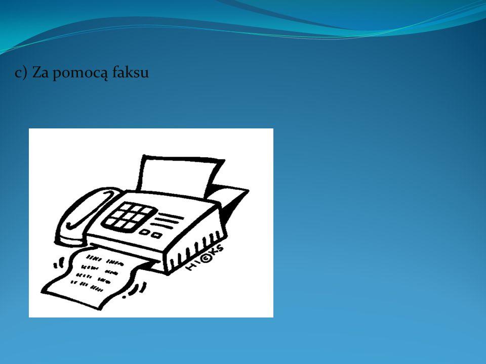 c) Za pomocą faksu