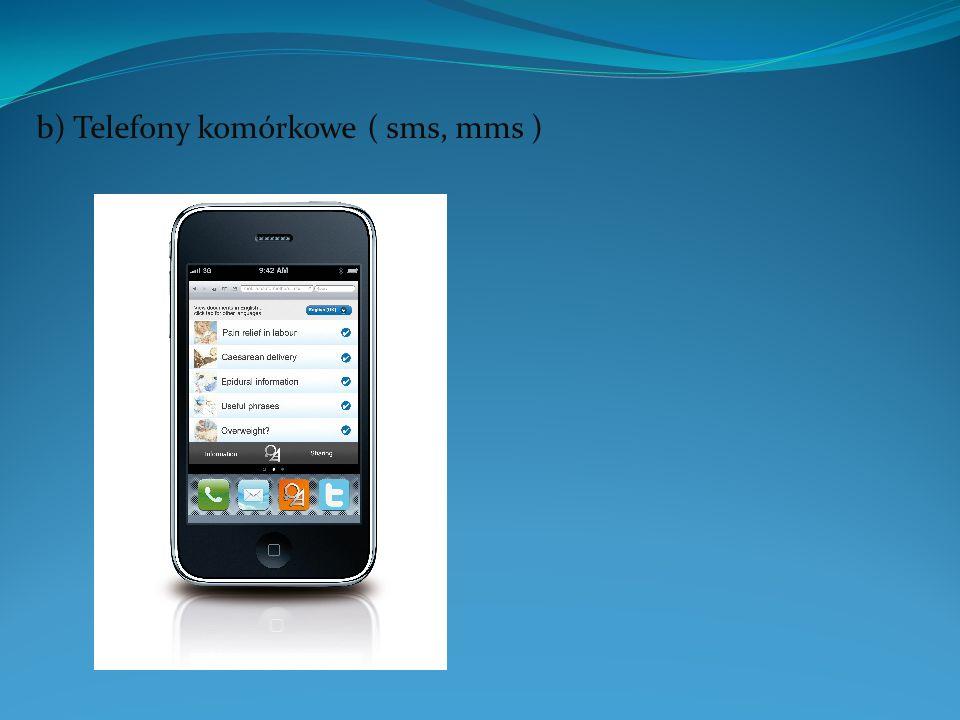 b) Telefony komórkowe ( sms, mms )