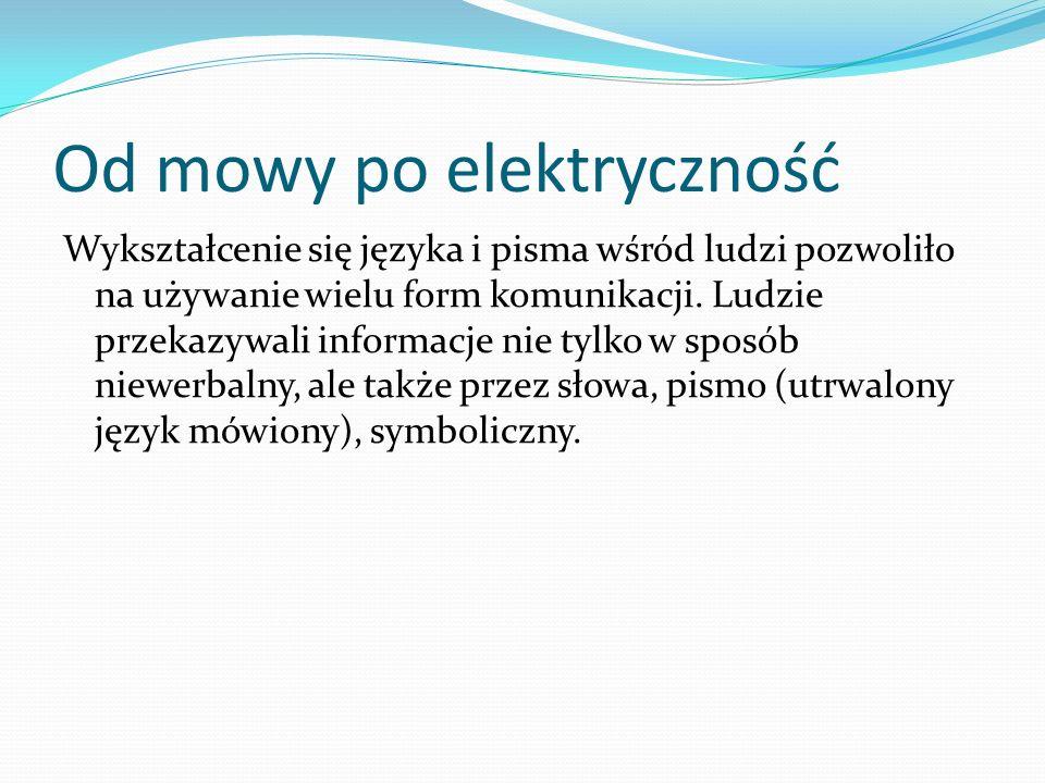Od elektryczności po dzień dzisiejszy Dzisiaj istnieje wiele form komunikacji.