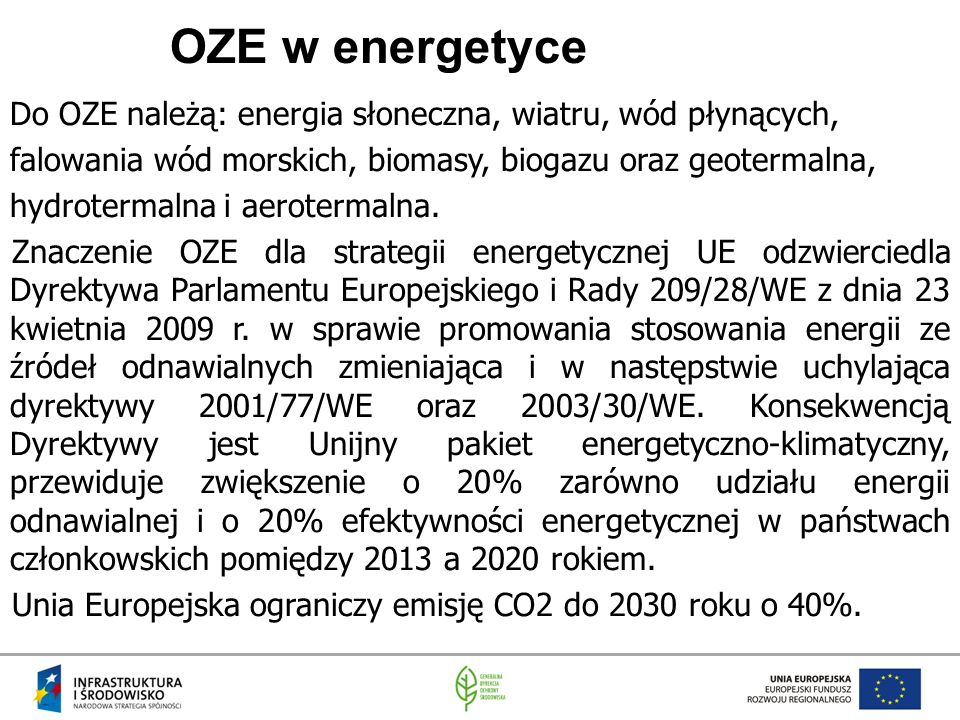 OZE w energetyce Do OZE należą: energia słoneczna, wiatru, wód płynących, falowania wód morskich, biomasy, biogazu oraz geotermalna, hydrotermalna i aerotermalna.