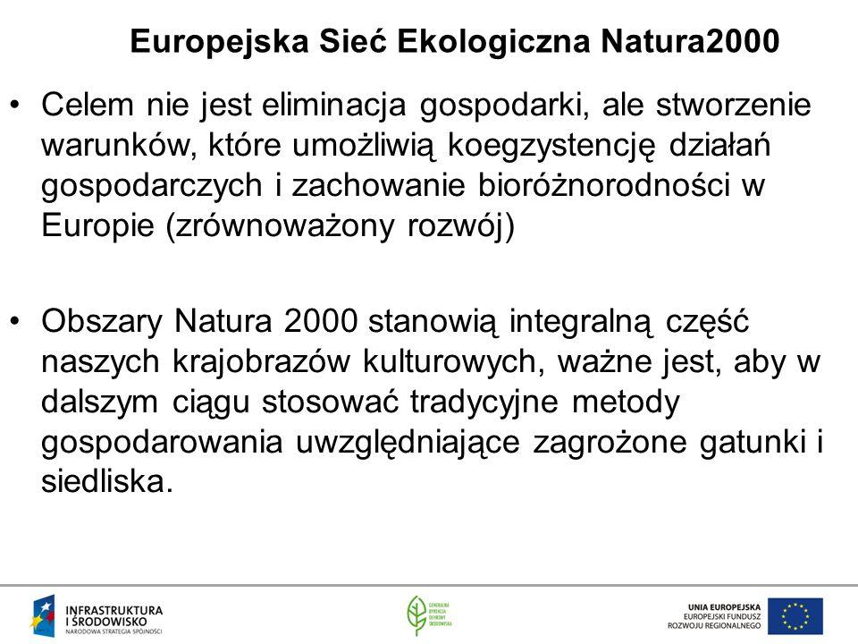 Europejska Sieć Ekologiczna Natura2000 Celem nie jest eliminacja gospodarki, ale stworzenie warunków, które umożliwią koegzystencję działań gospodarczych i zachowanie bioróżnorodności w Europie (zrównoważony rozwój) Obszary Natura 2000 stanowią integralną część naszych krajobrazów kulturowych, ważne jest, aby w dalszym ciągu stosować tradycyjne metody gospodarowania uwzględniające zagrożone gatunki i siedliska.