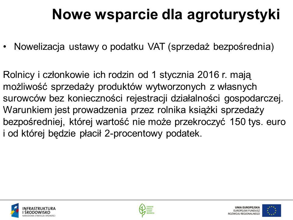 Nowe wsparcie dla agroturystyki Nowelizacja ustawy o podatku VAT (sprzedaż bezpośrednia) Rolnicy i członkowie ich rodzin od 1 stycznia 2016 r.