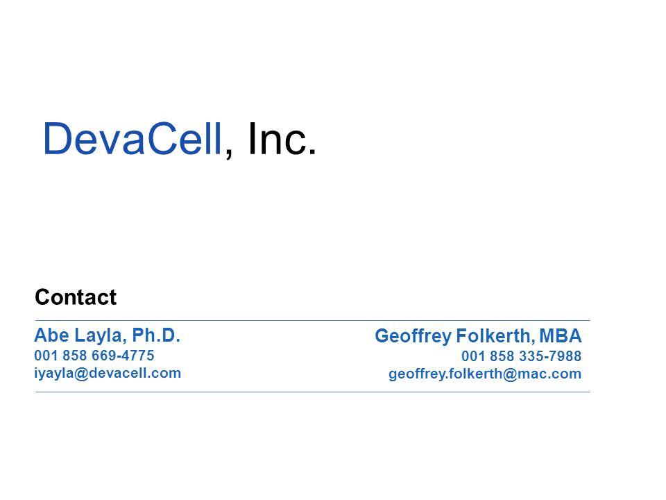 DevaCell, Inc. Abe Layla, Ph.D. 001 858 669-4775 iyayla@devacell.com Contact Geoffrey Folkerth, MBA 001 858 335-7988 geoffrey.folkerth@mac.com