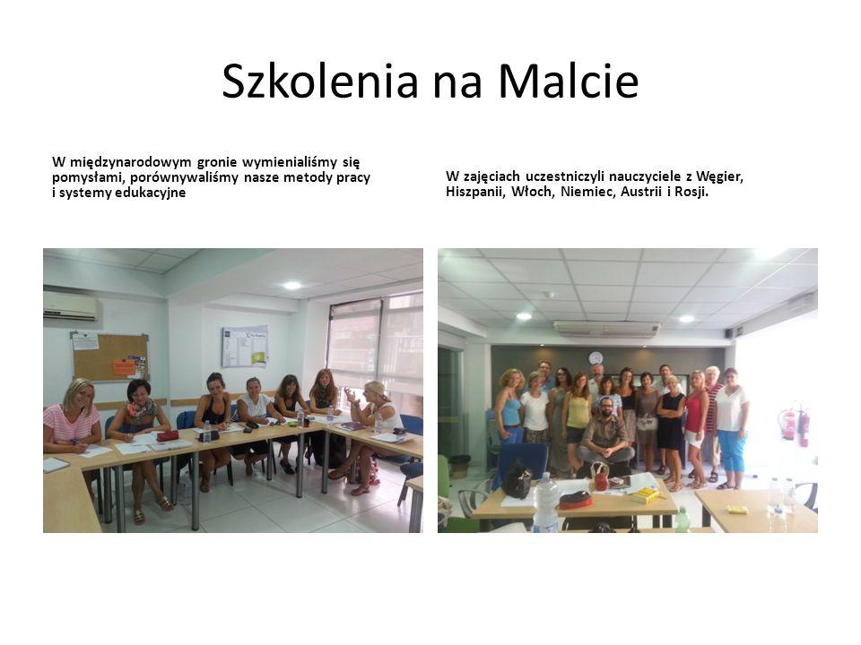 Szkolenia na Malcie W międzynarodowym gronie wymienialiśmy się pomysłami, porównywaliśmy nasze metody pracy i systemy edukacyjne W zajęciach uczestniczyli nauczyciele z Węgier, Hiszpanii, Włoch, Niemiec, Austrii i Rosji.