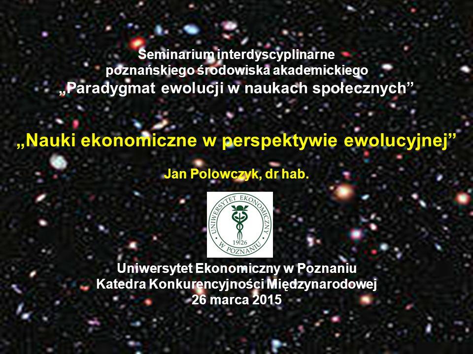 Agenda 1.Pionierzy ewolucyjnego paradygmatu 2.Teoria perspektywy 3.Ekonomia ewolucyjna a ekonomia behawioralna 4.Paradygmat ewolucji 5.Efekty procesów ewolucyjnych 6.Co napędza ewolucję.