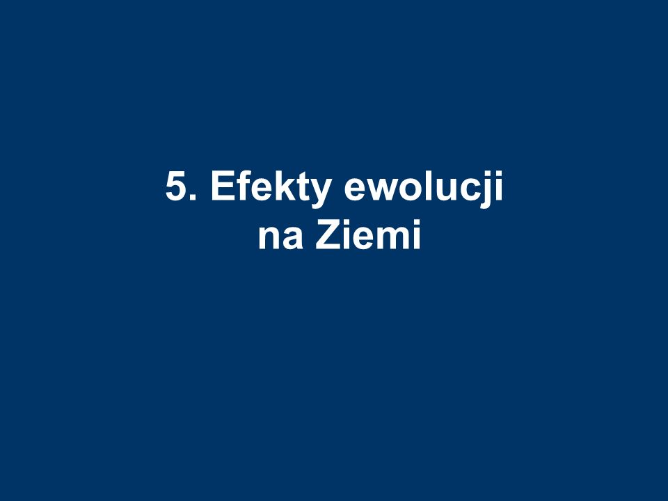 5. Efekty ewolucji na Ziemi